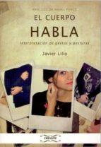 el cuerpo habla: interpretacion de gestos y posturas (prologo de angel ponce)-javier lillo-9788493754228