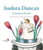 isadora duncan: la bailarina del mar patricia alonso 9788493786328