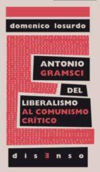 antonio gramsci del liberalismo al comunismo critico-domenico losurdo-9788494393228