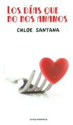 los dias que no nos amamos chloe santana 9788494415128