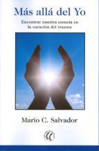 mas alla del yo: encontrar nuestra esencia en la curacion del trauma mario c. salvador 9788494608728
