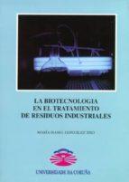 la biotecnologia en el tratamiento de residuos industriales maria isabel gonzalez siso 9788495322128