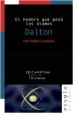 dalton: el hombre que peso los atomos ines pellon gonzalez 9788495599728