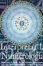 interpretar la numerologia: descubre el poder de los numeros para revelar tus mas profundos deseos y predecir tu futuro-richard craze-9788495677228