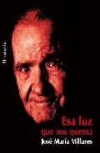 El libro de Esa luz que nos quema autor JOSE MARIA MILLARES SALL TXT!