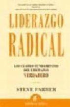 liderazgo radical: los cuatro fundamentos del liderazgo verdadero-steve farber-9788495787828