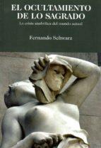 el ocultamiento de lo sagrado: la crisis simbolica del mundo actual-fernando schwarz-9788496369528