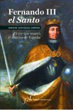 fernando iii el santo: el rey que marco el destino de españa (2ª ed.) manuel gonzalez jimenez 9788496824928