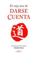 el viejo arte de darse cuenta: enseñanzas del maestro denko mesa denko mesa 9788496894228