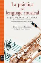 la practica del lenguaje musical: la jerarquia de los sonidos: fu ndamentos, tecnicas y sistemas de organizacion en la musica occidental josep jofre i fradera 9788496924628