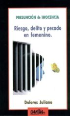 presuncion de inocencia: riesgo, delito y pecado en femenino dolores juliano 9788496993228