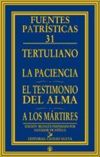 la paciencia: el testimonio del alma a los martires 9788497153928
