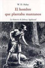 el hombre que plantaba manzanos: la historia de johnny appleseed-w. d. haley-9788497168328