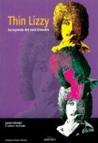 thin lizzy: la leyenda del rock irlandes juan gomez 9788497430128