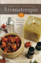 aromaterapia: de la magia a la certeza cientifica (3ª ed.) enrique sanz bascuñana 9788497770828