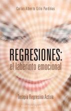 regresiones: el laberinto emocional: terapia regresiva activa-carlos alberto gilio pardiñas-9788497777728