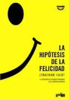 la hipotesis de la felicidad : la busqueda de verdades modernas e n la sabiduria antigua jonathan haidt 9788497841528