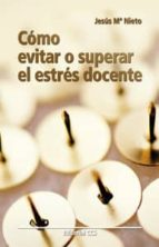 El libro de Como evitar o superar el estrés docente autor JESUS MARIA NIETO GIL TXT!