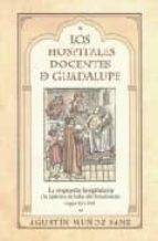 los hospitales docentes de guadalupe: la respuesta hospitalaria a la epidemia de bubas del renacimiento (siglos xv y xvi) agustin muñoz sanz 9788498520828
