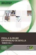 ESCALA AUXILIAR UNIVERSIDAD DE SEVILLA. TEMARIO VOL. I