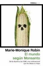 el mundo segun monsanto: de la dioxina a los ogm: una multinacional que les desea lo mejor marie monique robin 9788499425528
