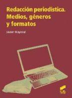 redacción periodística. medios, géneros y formatos javier mayoral 9788499588728