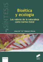 bioetica y ecologia: los valores de la naturaleza como norma mora l jose maria garcia gomez heras 9788499589428