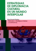 estrategias de diplomacia cultural en un mundo interpolar elisa gavari starkie francisco j. rodriguez jimenez 9788499611228
