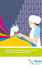 normas de competencia para el sector de confecciones industriales (ebook) acreditación y certificación de la calidad educativa sistema nacional de evaluación 9788793412828
