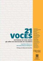 21 voces. historias de vida sobre 40 años de educación en colombia (ebook) joseá darío herrera hernando bayona rodríguez 9789587746228