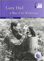 grey owl: a man of the wilderness (level medium) (600/900 headwor ds)-alison phillips-9789963479528