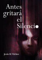 antes gritará el silencio (ebook)-cdlap00000028