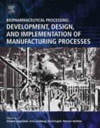 biopharmaceutical processing: development, design, and implementation of manufacturing processes 9780081006238