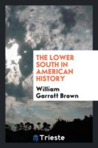 El libro de The lower south in american history autor WILLIAM GARROTT BROWN TXT!