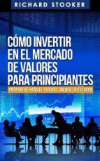 cómo invertir en el mercado de valores para principiantes (ebook) richard stooker 9781633391338