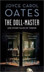 the doll master and other tales of horror joyce carol oates 9781784971038