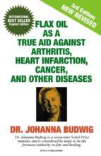 El libro de Flax oil as a true aid against arthritis, heart infarction, cancer, and other diseases autor DR. JOHANNA BUDWIG DOC!