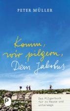 komm, wir pilgern, dein jakobus (ebook)-peter müller-9783843605038