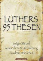 MARTIN LUTHERS 95 THESEN – ZEITGEMÄSSE UND VERSTÄNDLICHE NEUÜBERSETZUNG AUS DEM LATEINISCHEN