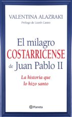 el milagro costarricense de juan pablo ii (ebook) valentina alazraki 9786070720338