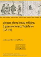 vientos de reforma ilustrada en filipinas. el gobernador fernando valdés tamón (1729-1739) (ebook)-jose angel del barrio muñoz-9788400094638