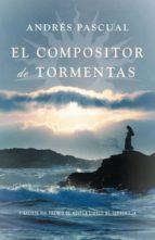 el compositor de tormentas (finalista viii premio de novela de ci udad de torrevieja 2009)-andres pascual-9788401337338