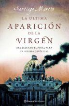 la ultima aparicion de la virgen: la iglesia ante la peor crisis de su historia-santiago martin-9788408077138