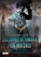 cazadores de sombras los origenes 1 : angel mecanico-cassandra clare-angel mecanico-9788408096238