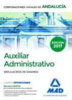 auxiliar administrativo de corporaciones locales de andalucía. simulacros de examen 9788414207338