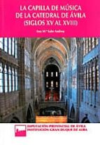 la capilla de musica de la catedral de avila (siglos xv al xviii) ana maria sabe andreu 9788415038238