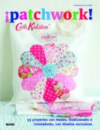 (pe) cath kidston. ¡patchwork!: 33 proyectos con retales, tradicionales innovvadores, con diseños exclusivos-cath kidston-9788415317838