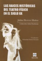 las raices históricas del teatro físico en el siglo xx julian herrero muñoz 9788416043538