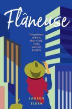 flaneuse: una paseante en paris, nueva york, tokio, venecia y londres-lauren elkin-9788416665938