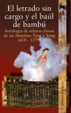 el letrado sin cargo y el baul de bambu: antologia de relatos chi nos de las dinastias tang y song (618-1279)-9788420645438